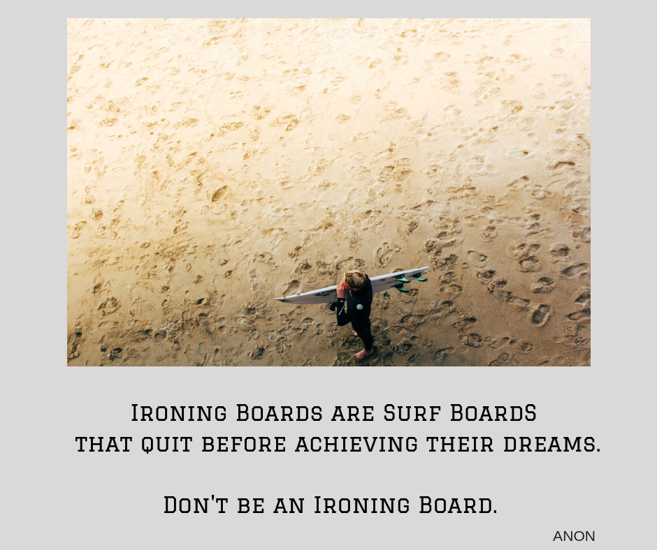 An Ironing Board is a Surf Board that gave up on its dreams.